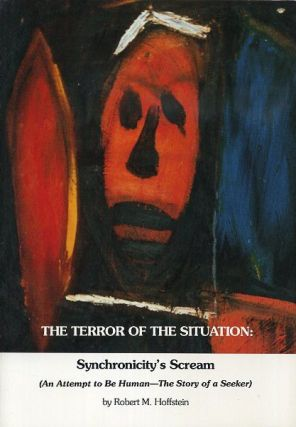 THE TERROR OF THE SITUATION; Synchonocity's Scream (An Attempt to Be Human - The Story of a Seeker). Robert M. Hoffstein.