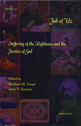 JOB OF UZ; Suffering of the Righteous and the Justice of God. Mishael Caspi, John T. Greene