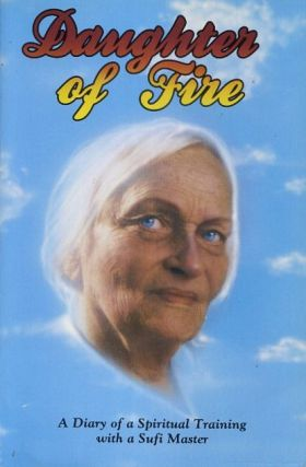 DAUGHTER OF FIRE: A DIARY OF A SPIRITUAL TRAINING WITH A SUFI MASTER. Irina Tweedie.
