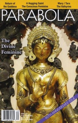 THE DIVINE FEMINIE: PARABOLA, VOL. 41, NO. 1, SPRING 2016. Jenny Koraliek, Lillian Fireston, Patty de Llosa, Llewellyn Vaughan-Lee, Tamam Khan, Jeff Zaleski.