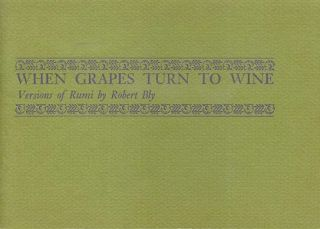 WHEN GRAPES TURN TO WINE; Versions of Rumi by Robert Bly. Rumi, Robert Bly