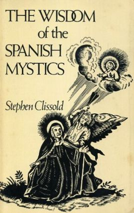 THE WISDOM OF THE SPANISH MYSTCIS. Stephen Clissold.