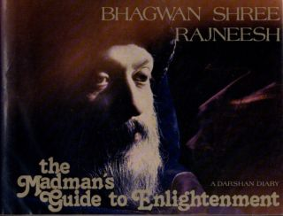 THE MADMAN'S GUIDE TO ENLIGHTENMENT; A Darshan Diary. Bhagwan Shree Rajneesh.