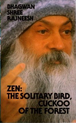 ZEN: THE SOLITARY BIRD, CUCKOO OF THE FOREST; Freedom from Oneself. Bhagwan Shree Rajneesh.