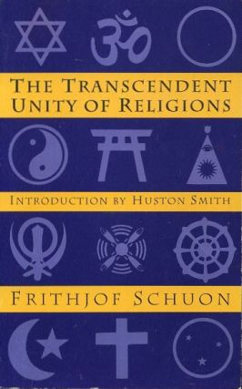 THE TRANSCENDENT UNITY OF RELIGIONS. Frithjof Schuon.