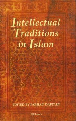 INTELLECTUAL TRADITIONS IN ISLAM. Farhad Daftary.