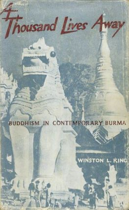 A THOUSAND LIVES AWAY; Buddhism in Contemprorary Burma. Winston L. King.