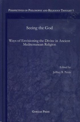 SEEING THE GOD; Ways of Envisioning the Divine in Ancient Mediterranean Religion. Jeffrey B. Pettis