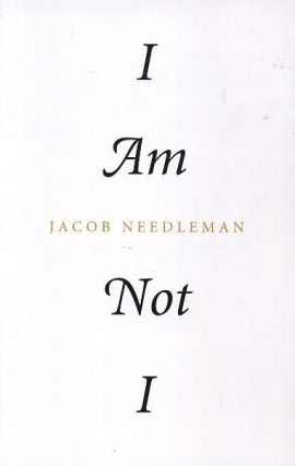 I AM NOT I. Jacob Needleman