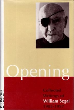 OPENING: COLLECTED WRITINGS OF WILLIAM SEGAL 1985-1997.