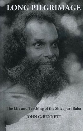 LONG PILGRIMAGE; The Life and Teaching of The Shivapuri Baba. John G. Bennett.