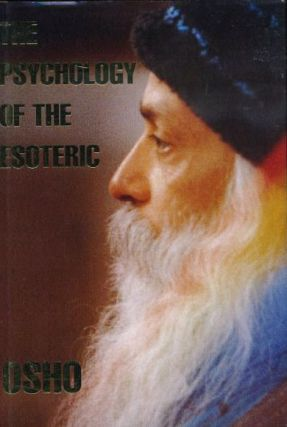 THE PSYCHOLOGY OF THE ESOTERIC. Osho, Rajneesh.
