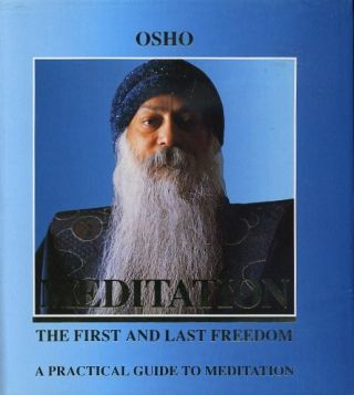 MEDITATION: FIRST AND LAST FREEDOM.; A Practical Guide to Meditation. Osho, Rajneesh.