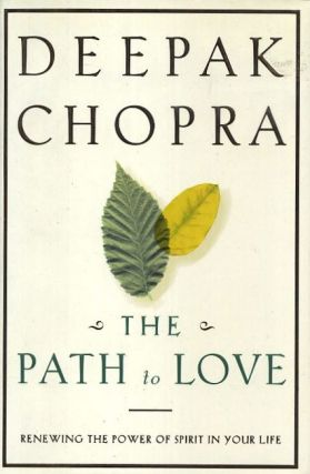 THE PATH OF LOVE; Renewing the Power of Spirit in Your Life. Deepak Chopra