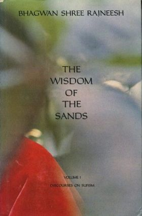 THE WISDOM OF THE SANDS: DISCOURSES ON SUFISM, VOLUME 1. Bhagwan Shree Rajneesh.