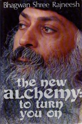 THE NEW ALCHEMY: TO TURN YOU ON. Bhagwan Shree Rajneesh.