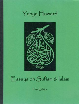 ESSAYS ON SUFISM AND ISLAM. Yahya Howard.
