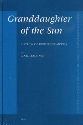 GRANDDAUGHTER OF THE SUN; A Study of Euripides' Medea. C. A. E. Luschnig