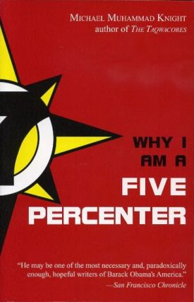 WHY I AM A FIVE PERCENTER. Michael Muhammad Knight