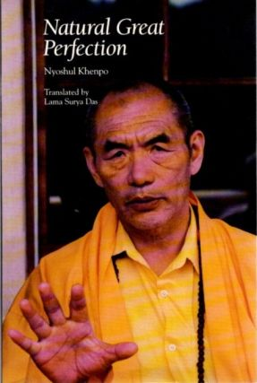 NATURAL GREAT PERFECTION; Dzogchen Teachings & Vajra Songs. Nyoshul Khenpo, Lama Surya Das.