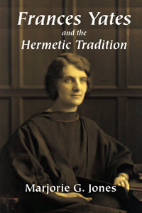 FRANCES YATES AND TEH HERMETIC TRADITION. Marjorie G. Jones.