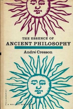 THE ESSENCE OF ANCIENT PHILOSOPHY. Andre Cresson