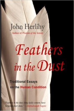FEATHERS IN THE DUST; Traditional Essays on the Human Condition. John Herlihy.