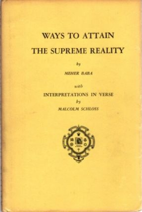 WAYS TO ATTAIN SUPREME REALITY. Meher Baba, Malcolm Schloss.