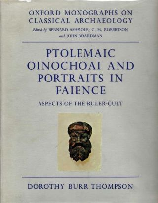 PTOLEMAIC OINOCHOAI AND PORTRAITS IN FAIENCE; Aspects of the Ruler Cult. Dorothy Burr Thompson