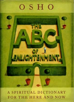 THE ABC OF ENLIGHTENMENT; A Spiritual Dictionary for the Here and Now. Osho, Rajneesh