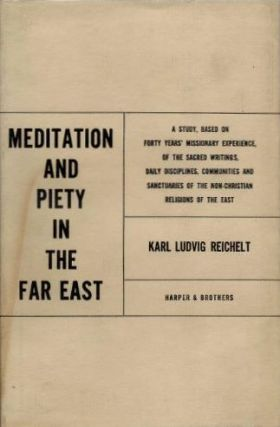 MEDITATION AND PIETY IN THE FAR EAST; A Religious-Psychological Study. Karl Ludvig Reichelt