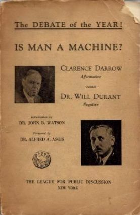 IS MAN A MACHINE?; Clarence Darrow Affirmative versus Dr. Will Durant Negative. Clarence Darrow, Will Durant.