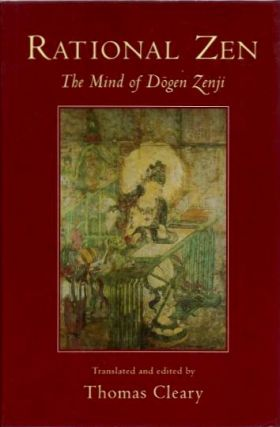RATIONAL ZEN; The Mind of Dogen Zenji. Dogen Zenji, Thomas Cleary.
