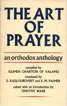 THE ART OF PRAYER: AN ORTHODOX ANTHOLOGY. Igumen Chariton of Valamo, Kadloubovsky and Palmer, trans.