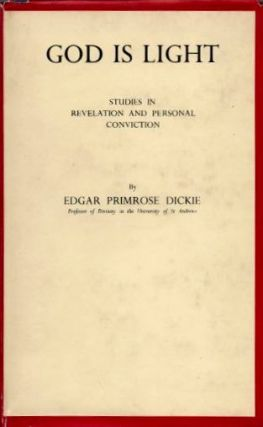 GOD IS LIGHT; Studies in Revelation and Personal Convistion. Edgar Primrose Dickie.