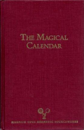 THE MAGICAL CALENDAR; A Synthesis of Magical Symbolism from the Seventeenth-Century Renaissance...