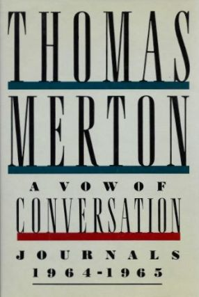 A VOW OF CONVERSATION: Journals 1964 - 1965. Thomas Merton
