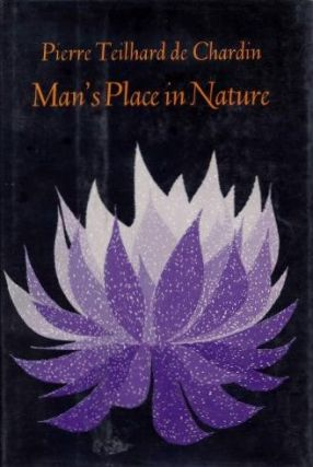 MAN'S PLACE IN NATURE; The Human Zoological Group. Pierre Teilhard de Chardin.