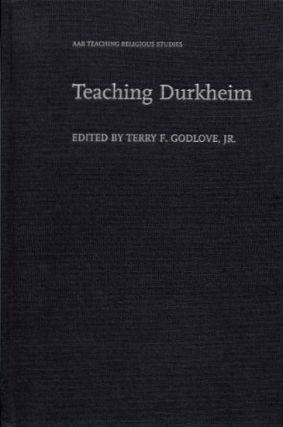 TEACHING DURKHEIM. Terry F. Godlove, Jr