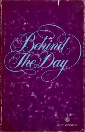 BEHIND THE DAY. Mary Kennedy.