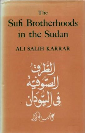 THE SUFI BROTHERHOODS IN THE SUDAN. Ali Salih Karrar.