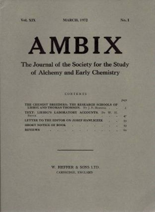 AMBIX, VOL. XIX; The Journal of the Society for the Study of Alchemy and Early Chemistry. J. B. Morrell, W H. Brock, George B. Kauffman, Allen G. Debus, Rosaleen Love, John H. Wolfenden, Jonathan Bentley, Ronald S. Wilkinson, Martin Plessner.