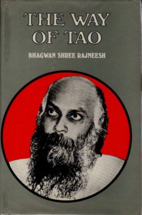 THE WAY OF TAO; Discourses on Lao Tse's Tao-Te-King. Bhagwan Shree Rajneesh