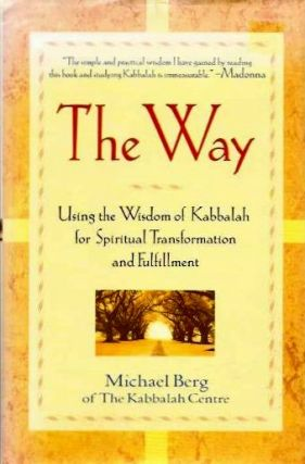 THE WAY; Using the Wisdom of Kabbalah for Spiritual Transformation and Fullfillment. Michael Berg