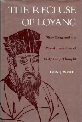 THE RECLUSE OF LOYANG; Shao Yung and the Moral Evolution of Early Sung Thought. Don J. Wyatt