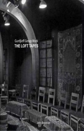 THE LOFT TAPES; Gurdjieff Group Work. Jerry Brewster.