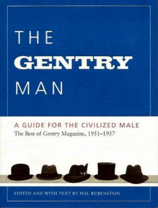 THE GENTRY MAN: A GUIDE FOR THE CIVILIZED MALE; The Best of Gentry Magazin, 1951-1957. William Segal, Hal Rubenstein.