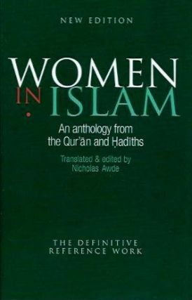 WOMEN IN ISLAM; An Anthology from the Qur'an and Hadiths. Nicholas Awde