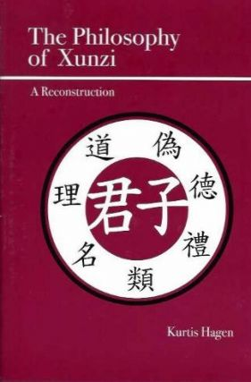 THE PHILOSOPHY OF XUNZI; A Reconstruction. Kurtis Hagen