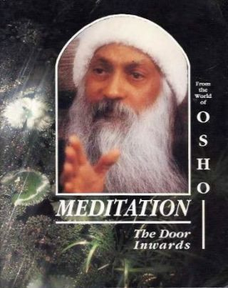 MEDITATION; The Door Inwards. Osho, Rajneesh.